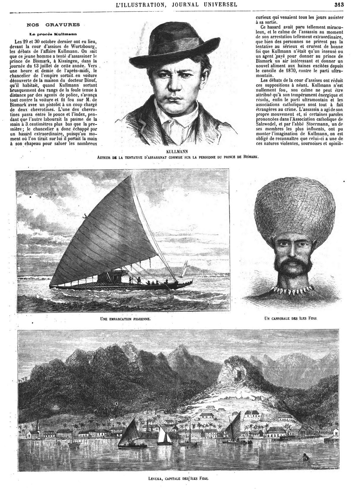 Kullmann, auteur de la tentative d'assassinat commise sur la personne du prince de Bismark. Gravures 1874 — Une embarcation fidjienne; Gravures 1874 — Un cannibale des iles Fidji; Gravures 1874 — Levuka, capitale des îles Fidji. Gravures 1874