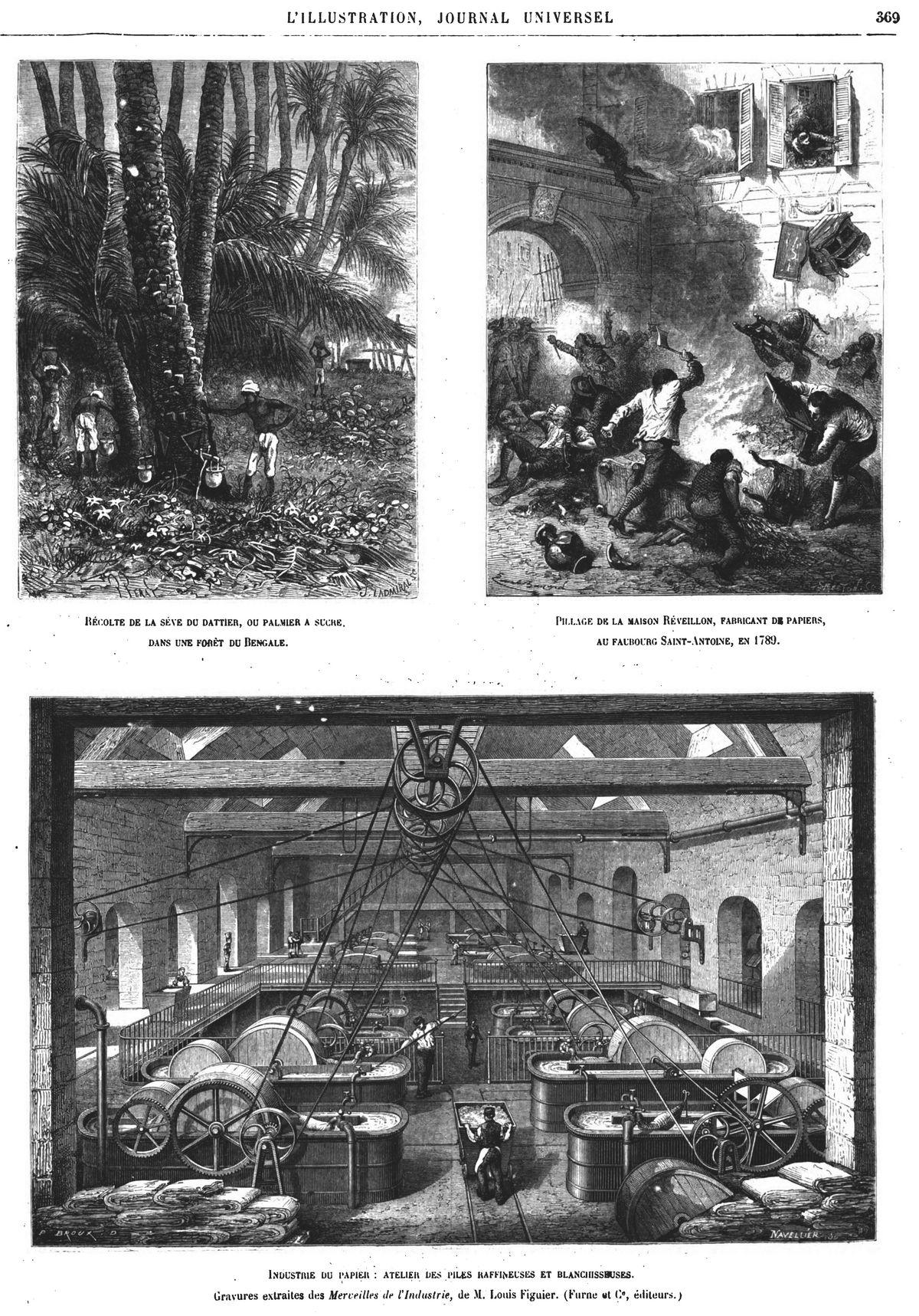 Récolte de la séve du dattier ou palmier à sucre dans une forêt du Bengale; l'illage de la maison Réveillon, fabricant de papier, au faubourg Saint-Antoine, en 1789; Industrie du papier: atelier des piles raffineuses et blanchisseuses.