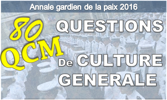 80-qcm-culture-generale-2016-gardien-de-la-paix